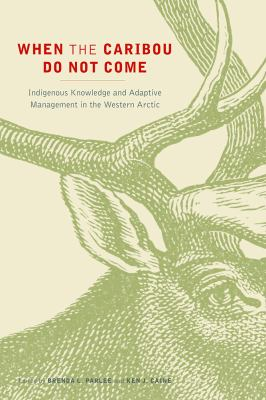 book cover: When the caribou do not come : indigenous knowledge and adaptive management in the western Arctic by Brenda Parlee & Ken J. Caine