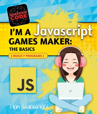 I'm a JavaScript Games Maker: The Basics by Max Wainewright