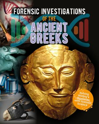 Forensic investigations of the ancient Greeks by Heather Hudak