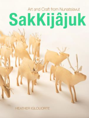 book cover: SakKijâjuk : art and craft from Nunatsiavut by Heather Igloliorte
