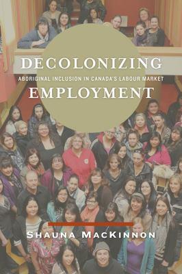 Decolonizing Employment by Shauna MacKinnon