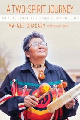 A two-spirit journey : the autobiography of a lesbian Ojibwa-Cree elder by Ma-Nee Chacaby