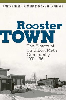 Cover image for Rooster Town : the history of an urban Métis community, 1901-1961
