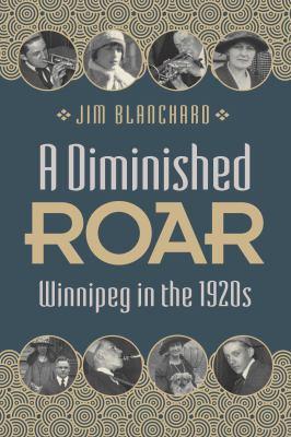 A diminished roar : Winnipeg in the 1920s by Jim Blanchard