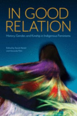 In good relation : history, gender, and kinship in indigenous feminisms