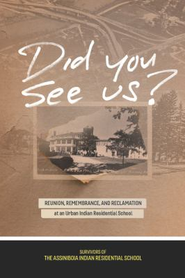 Cover image for Did you see us? : reunion, remembrance, and reclamation at an urban Indian residential school