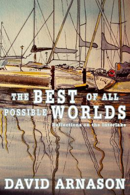 The best of all possible worlds : reflections on the interlake by David Arnason