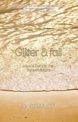 Glitter & fall : Laozi's, Dao De Jing transinhalations by Di Brandt