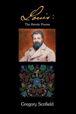 Louis: The Heretic Poems by Gregory A. Scofield