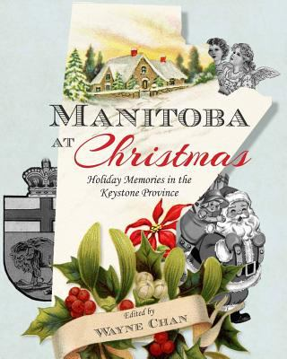 Cover image for Manitoba at Christmas : holiday memories in the keystone province
