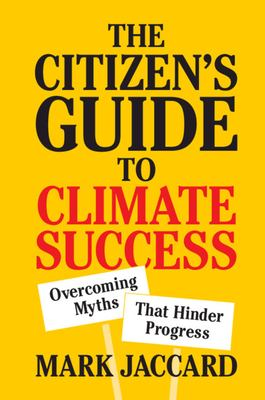 The citizen's guide to climate success : overcoming myths that hinder progress