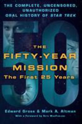 Cover image for The fifty-year mission : the complete, uncensored, unauthorized oral history of Star trek : the first 25 years