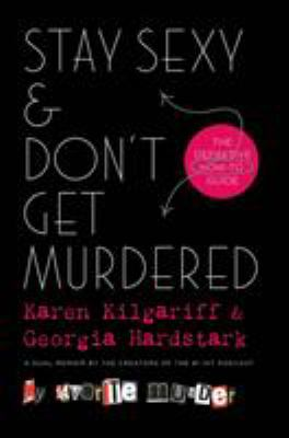 Stay sexy & don't get murdered : the definitive how-to guide by Karen Kilgariff and Georgia Hardstark