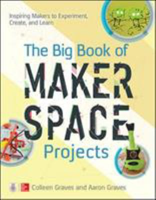 Cover image for The big book of makerspace projects : inspiring makers to experiment, create, and learn
