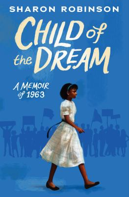 Child of the dream : a memoir of 1963 by Sharon Robinson