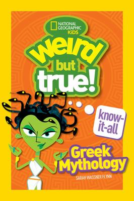 Weird but true! Know-it-all. Greek mythology by National Geographic kids.
