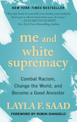 book cover: Me and White Supremacy Combat Racism, Change the World, and Become a Good Ancestor by Layla F. Saad