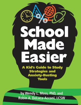 School made easier : a kid's guide to study strategies and anxiety-busting tools by Wendy Moss