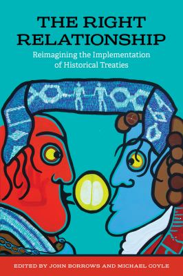 book cover: The Right Relationship : Reimagining the Implementation of Historical Treaties by John Borrows