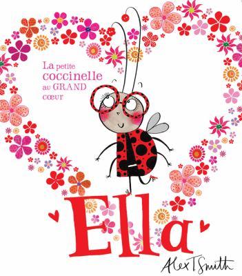 Ella : la petite coccinelle au grand coeur par ALex Smith