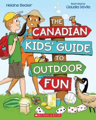 The Canadian Kids' Guide to Outdoor Fun by Helaine Becker and Claudia Dávila
