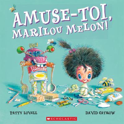 Amuse-toi, Marilou Melon! par Patty Lovell