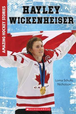 Hayley Wickenheiser by Lorna Schultz Nicholson and D.A. Bishop