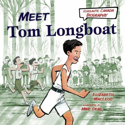 Meet Tom Longboat by Elizabeth MacLeod and Mike Deas
