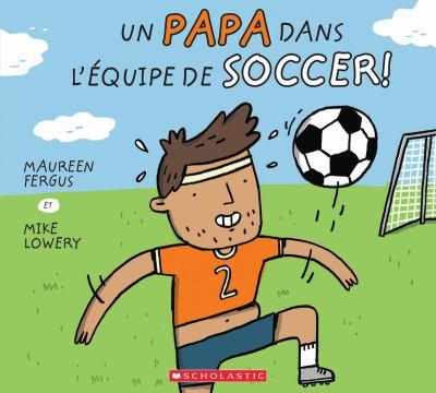 Un papa dans l'équipe de soccer! par Maureen Fergus