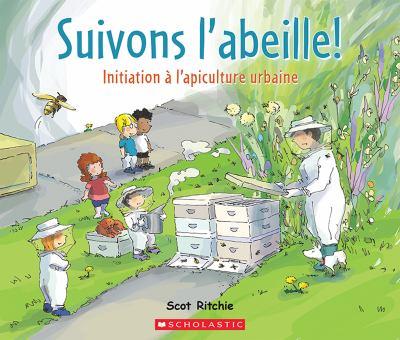 Suivons l'abeille! : initiation à l'apiculture urbaine par Scot Ritchie