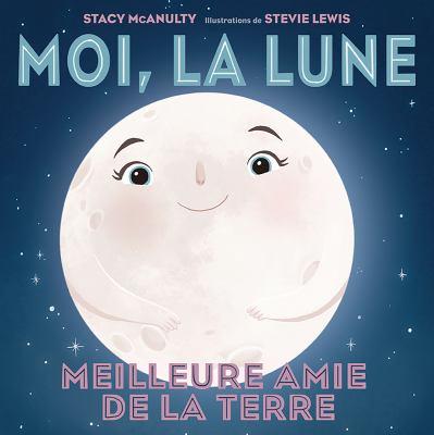 Moi, la Lune ; meilleure amie de la Terre par Stacy McAnulty
