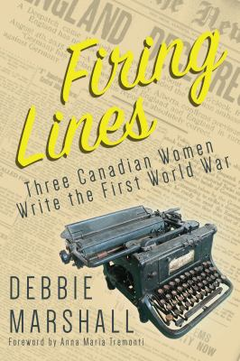Cover image for Firing lines : three Canadian women write the First World War