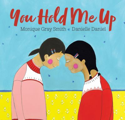 You Hold Me Up by Monique Gray Smith and Danielle Daniel