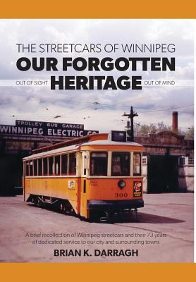 Cover image for Our forgotten heritage : the streetcars of Winnipeg