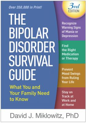 The bipolar disorder survival guide : what you and your family need to know by David Jay Miklowitz PhD
