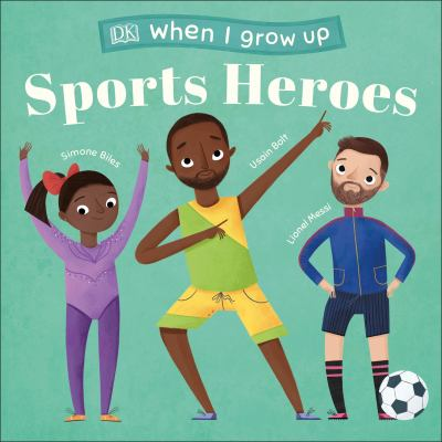 When I Grow Up…Sports Heroes by DK Children