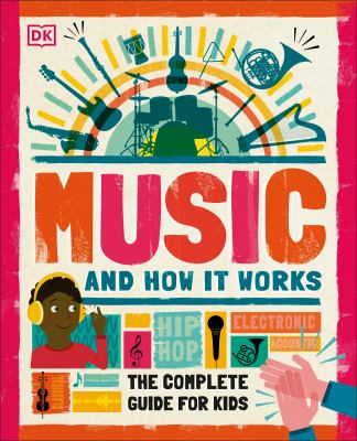 Music and How It Works : The Complete Guide for Kids.