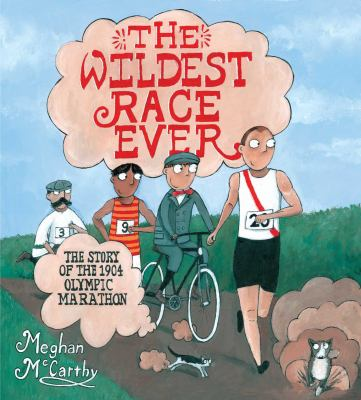 The Wildest Race Ever: The Story of the 1904 Olympic Marathon by Meghan McCarthy