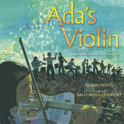 Ada's violin : the story of the Recycled Orchestra of Paraguay by Susan Hood