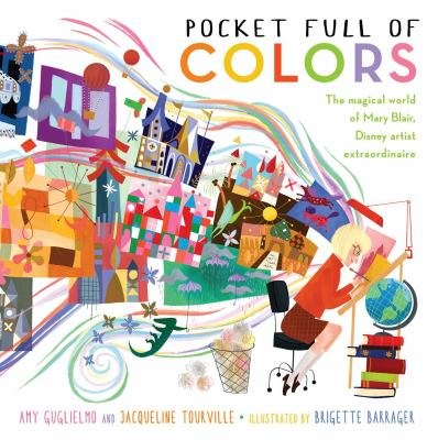 Pocket full of colors : the magical world of Mary Blair, Disney artist extraordinaire by Amy Guglielmo