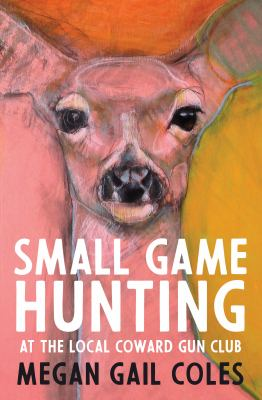 Small game hunting by Megan Gail Coles