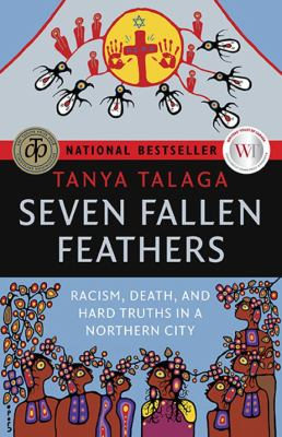 Seven fallen feathers : racism, death, and hard truths in a northern city by Tanya Talaga