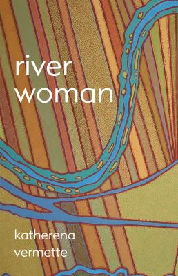 River woman by Katherena Vermette