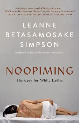 Noopiming: The Cure for White Ladies by Leanne Betasamosake Simpson