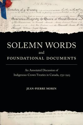 book cover: Solemn words and foundational documents : an annotated discussion of Indigenous-Crown treaties in Canada, 1752-1923 by Jean-Pierre Morin
