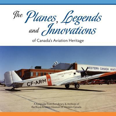 Cover image for The planes, legends and innovations of Canada's aviation heritage