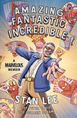 Amazing fantastic incredible : a marvelous memoir by Stan Lee