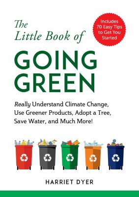 The little book of going green : really understand climate change, use greener products, adopt a tree, save water, and much more