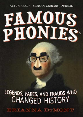 Famous phonies : legends, fakes, and frauds who changed history by Brianna DuMont