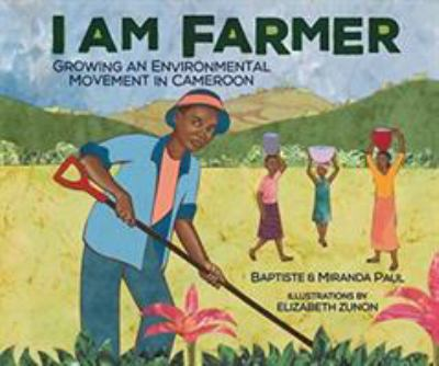 I Am Farmer: Growing an Environmental Movement in Cameroon by Baptiste Paul